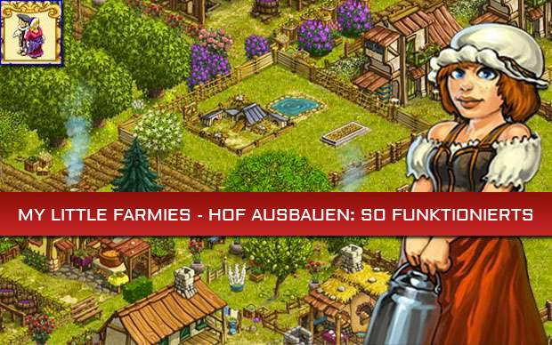 My Little Farmies - Hof ausbauen: So funktionierts